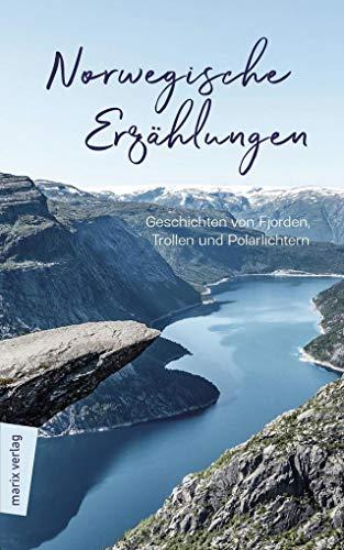 Norwegische Erzählungen: Geschichten von Fjorden, Trollen und Polarlichtern