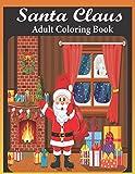 Santa claus adult coloring book: An Adult Santa Claus Coloring Book Featuring 50 Unique illustrations of Funny Santa, Santa's Gifts and more for stress relieving (santa claus coloring book)