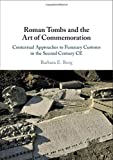Roman Tombs and the Art of Commemoration: Contextual Approaches to Funerary Customs in the Second Century CE