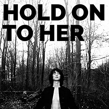 Hold On to Her