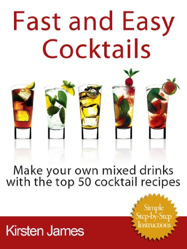 Amazon Com Fast And Easy Cocktails The Top 50 Cocktail Recipes Ebook James Kirsten Kindle Store