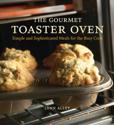 The Gourmet Toaster Oven: Simple and Sophisticated Meals for the Busy Cook [A Cookbook] (English Edition)