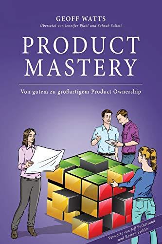 Product Mastery: Von gutem zu großartigem Product Ownership (Geoff Watts Agile Mastery Series)