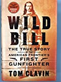 [1250173795] [9781250173799] Wild Bill: The True Story of the American Frontier's First Gunfighter-Hardcover