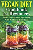 Vegan Diet - Cookbook for Beginners: Quick & Easy High-protein Vegan Recipes. Weekly Meal Plan for Healthy Eating. (Vegan Cookbook for Beginners)