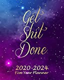 Get Shit Done 2020-2024 Five Year Planner: Galaxy Monthly Calendar Schedule Organizer (60 Months) For The Next Five Years With Holidays and inspirational Quotes
