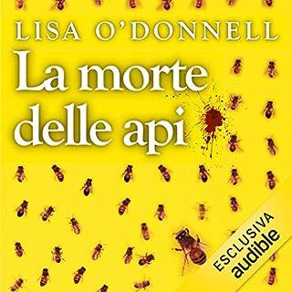 La morte delle api                   Di:                                                                                                                                 Lisa O'Donnell                               Letto da:                                                                                                                                 Francesca Rinaldi,                                                                                        Leonardo Graziano,                                                                                        Sara Crestini                      Durata:  6 ore e 56 min     93 recensioni     Totali 4,2