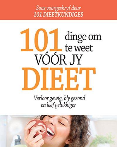 101 dinge om te weet voor jy dieet: Verloor gewig, bly gesond  en leef gelukkiger (Afrikaans Edition)