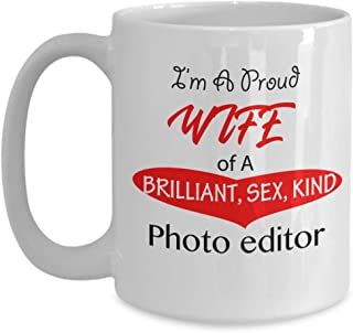 I'm A Proud Wife of A Brilliant Sex Kind Photo Editor Funny Coffee Mug, Birthday Valentine's Day Christmas Gift Idea to Wifey From Husband