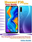 Huawei P30 Lite User Guide: The Simplified Unaccompanied Manual: A guide that should have been in the box