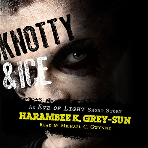 Knotty & Ice: An Eve of Light Short Story audiobook cover art