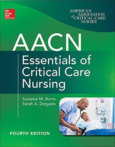Compare Textbook Prices for AACN Essentials of Critical Care Nursing, Fourth Edition 4 Edition ISBN 9781260116755 by Burns, Suzanne,Delgado, Sarah