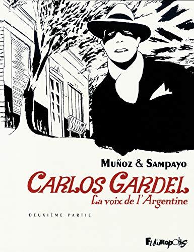 Carlos Gardel (Tome 2-Deuxième partie): La voix de l'Argentine