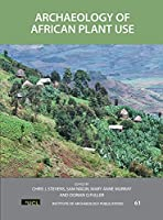 Archaeology of African Plant Use (UCL Institute of Archaeology Publications)