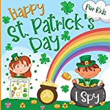 I Spy St. Patrick's Day: Happy Guessing Game and Activity Book for Kids Ages 2-5, Toddlers and Preschool with Fun A to Z Interactive Picture Riddles, Leprechaun, Rainbow and Unicorns (English Edition)