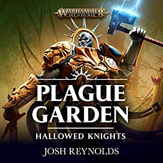 Hallowed Knights: Plague Garden     Warhammer Age of Sigmar              By:                                                                                                                                 Josh Reynolds                               Narrated by:                                                                                                                                 John Banks                      Length: 13 hrs and 27 mins     64 ratings     Overall 4.6