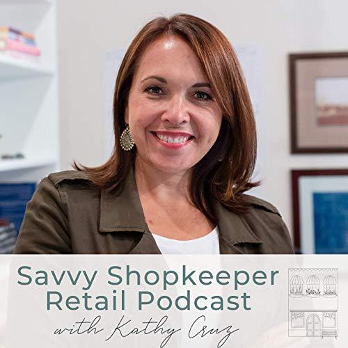 Savvy Shopkeeper Retail Podcast Podcast By Kathy Cruz cover art