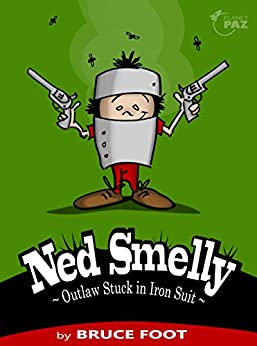 [Bruce Foot]のNed Smelly – Outlaw Stuck in Iron Suit (English Edition)