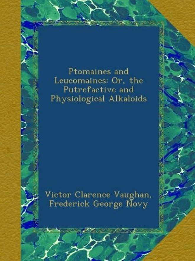 ポスト印象派朝の体操をする難しいPtomaines and Leucomaines: Or, the Putrefactive and Physiological Alkaloids