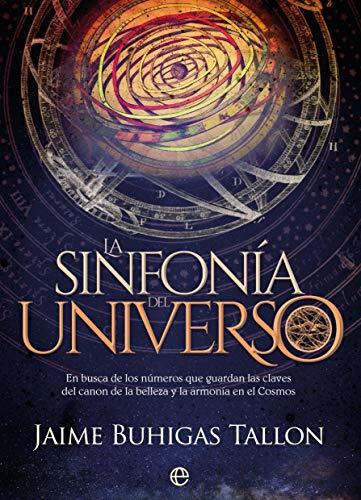 La sinfonía del Universo: En busca de los números que guardan las claves del canon de la belleza y la armonía en el Cosmos (Fuera de colección)