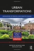 Urban Transformations: Geographies of Renewal and Creative Change (Regions and Cities)