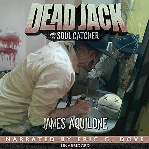 Dead Jack and the Soul Catcher Audiobook By James Aquilone cover art