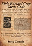 Bible Encoded Crop Circle Gods: The Bible and Crop Circles Are Decoded to Reveal Their Common Source. Four Alien Mysteries Explained--Origin of Ufos, Mars ... Crop Circles, and the Torah's Text.