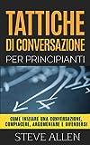 Tattiche di conversazione per principianti per compiacere, discutere e difendersi: Come iniziare una conversazione, compiacere, argomentare e difendersi