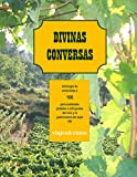 DIVINAS CONVERSAS: Antología de entrevistas a 100 personalidades globales e influyentes del vino y la gastronomía del siglo XXI