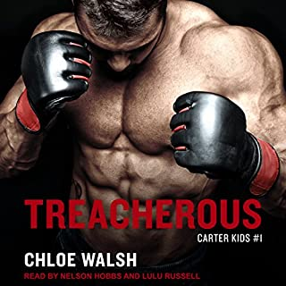 Treacherous     Carter Kids Series, Book 1              Written by:                                                                                                                                 Chloe Walsh                               Narrated by:                                                                                                                                 Nelson Hobbs,                                                                                        Lulu Russell                      Length: 11 hrs and 11 mins     Not rated yet     Overall 0.0