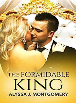 The Formidable King (Royal Affairs Book 3) by [Alyssa J. Montgomery]