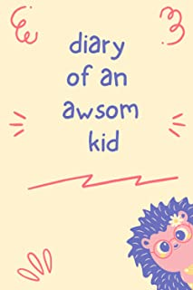 """Diary of an awsome kid: Lined Journal notebook for kids   6""""x""""9 inches - 100 pages to every awsome friendly kid"""