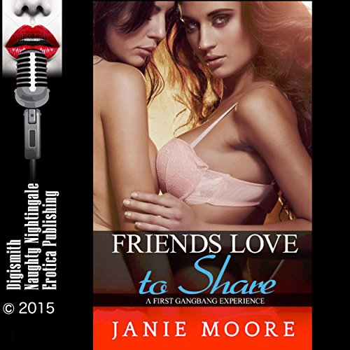 Friends Love to Share: A First Gangbang Experience audiobook cover art
