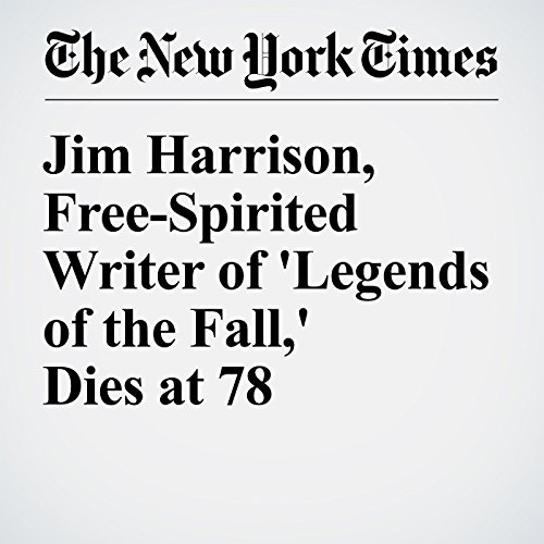 Jim Harrison, Free-Spirited Writer of 'Legends of the Fall,' Dies at 78 audiobook cover art