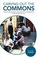 Carving Out the Commons: Tenant Organizing and Housing Cooperatives in Washington, D.C. (Diverse Economies and Livable Worlds)