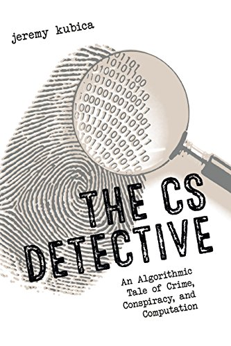 Download The CS Detective: An Algorithmic Tale of Crime, Conspiracy, and Computation 1593277490