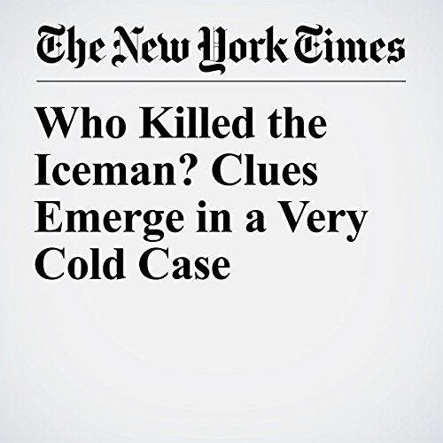 Who Killed the Iceman? Clues Emerge in a Very Cold Case copertina