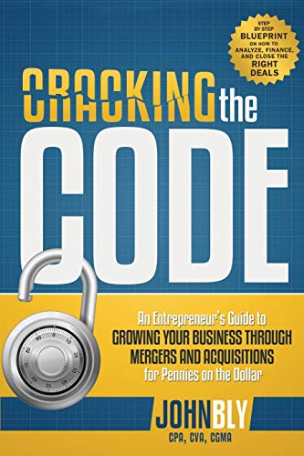 Compare Textbook Prices for Cracking The Code: An Entrepreneur's Guide to Growing Your Business Through Mergers And Acquisitions For Pennies On The Dollar  ISBN 9781599324272 by Bly, John