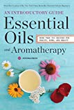 Essential Oils & Aromatherapy, An Introductory Guide: More Than 300 Recipes for Health, Home and...