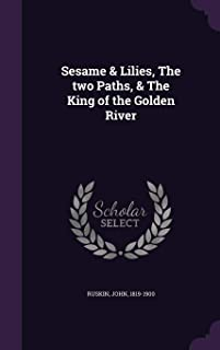 Sesame & Lilies, the Two Paths, & the King of the Golden River