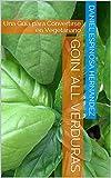 Goin 'All Verduras: Una Guía para Convertirse en Vegetariano