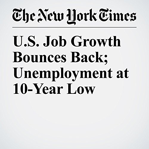 U.S. Job Growth Bounces Back; Unemployment at 10-Year Low copertina