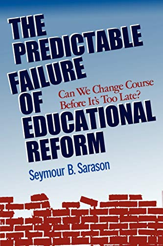 Compare Textbook Prices for The Predictable Failure of Educational Reform: Can We Change Course Before It's Too Late  ISBN 9781555426231 by Sarason, Seymour B.