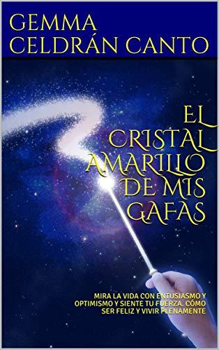 EL CRISTAL AMARILLO DE MIS GAFAS: MIRA LA VIDA CON ENTUSIASMO Y...