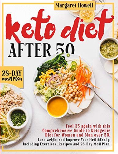 KETO DIET AFTER 50: Feel 35 again with this Comprehensive Guide to Ketogenic Diet for Women and Men Over 50. Lose weight and Improve Your Health ... Exercises, Recipes And a 28-Day Meal Plan