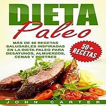 Dieta Paleo Más De 50 Recetas Saludables Inspiradas En La Dieta Paleo Para Desayunos Almuerzos Cenas Y Postres Paleo Diet More Than 50 Healthy