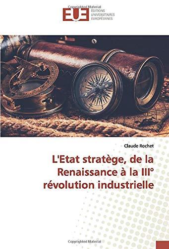 L'Etat stratège, de la Renaissance à la III° révolution industrielle