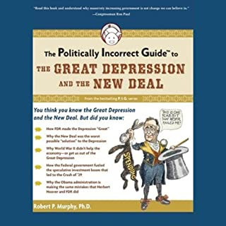 The Politically Incorrect Guide to the Great Depression and the New Deal                   By:                                                                                                                                 Robert P. Murphy Ph.D.                               Narrated by:                                                                                                                                 Tom Weiner                      Length: 5 hrs and 9 mins     216 ratings     Overall 4.3