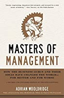 Masters of Management: How the Business Gurus and Their Ideas Have Changed the World―for Better and for Worse