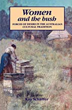 Women And The Bush: Forces Of Desire In The Australian Cultural Tradition